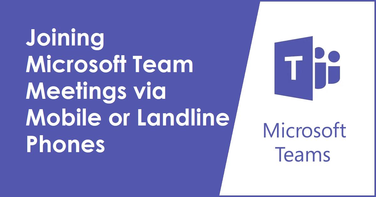 Joining Microsoft Team Meetings via Mobile or Landline Phones