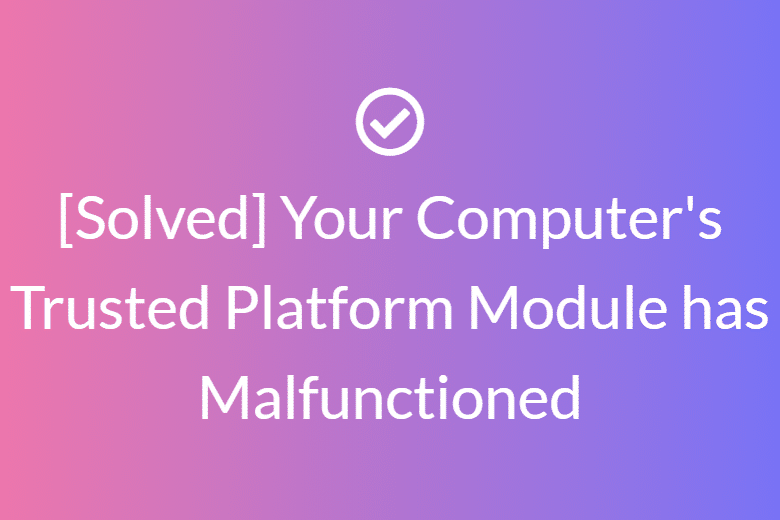 Your computer trusted platform has malfunctioned