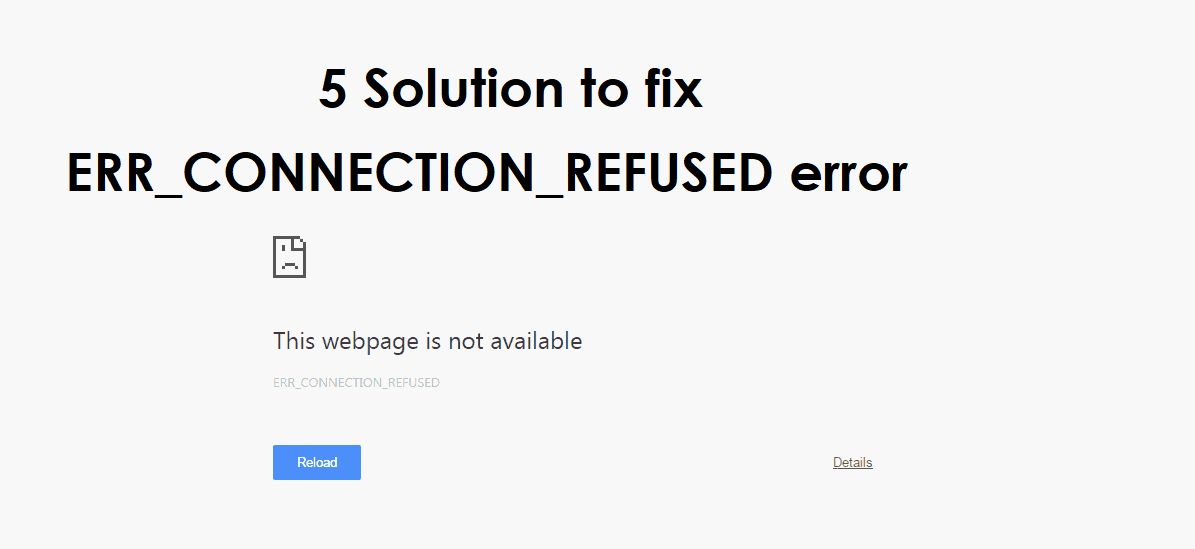 5 Solution to fix ERR_CONNECTION_REFUSED error