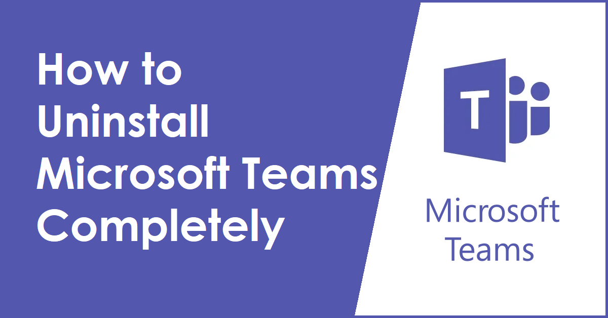 How to Uninstall Microsoft Teams Completely