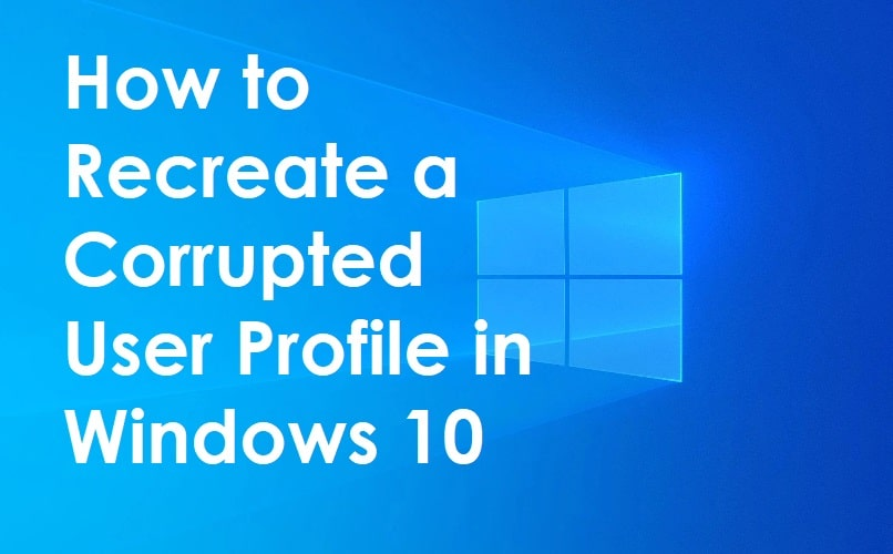 How to Recreate User Profile in Windows 10