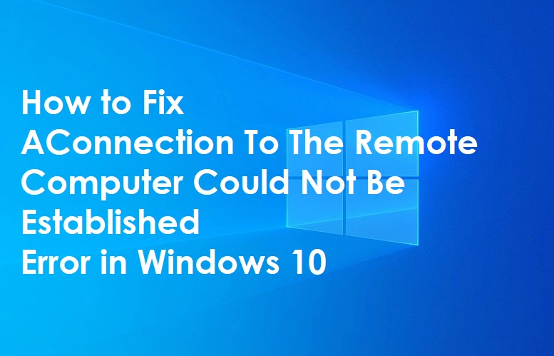 How to Fix A Connection To The Remote Computer Could Not Be Established Error in Windows 10