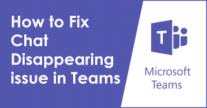 How to Fix Chat Disappearing issue in Teams