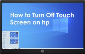 How to Turn Off Touch Screen on hp