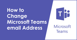 How to Change Microsoft Teams email Address