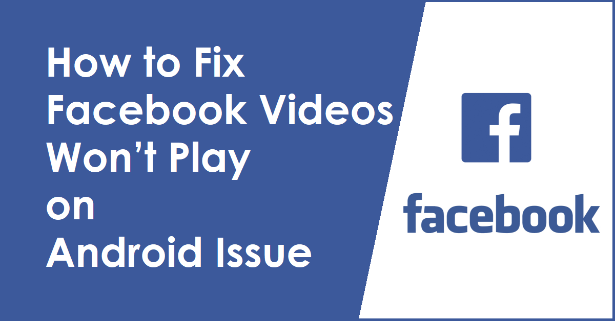 How to Fix Facebook Videos Won't Play on Android Issue