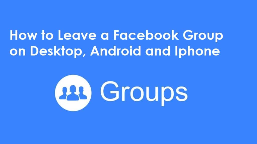 How to Leave Facebook Group on Desktop, Android and iPhone