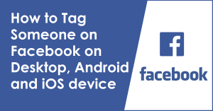 How to Tag Someone on Facebook on Desktop, Android and iOS device