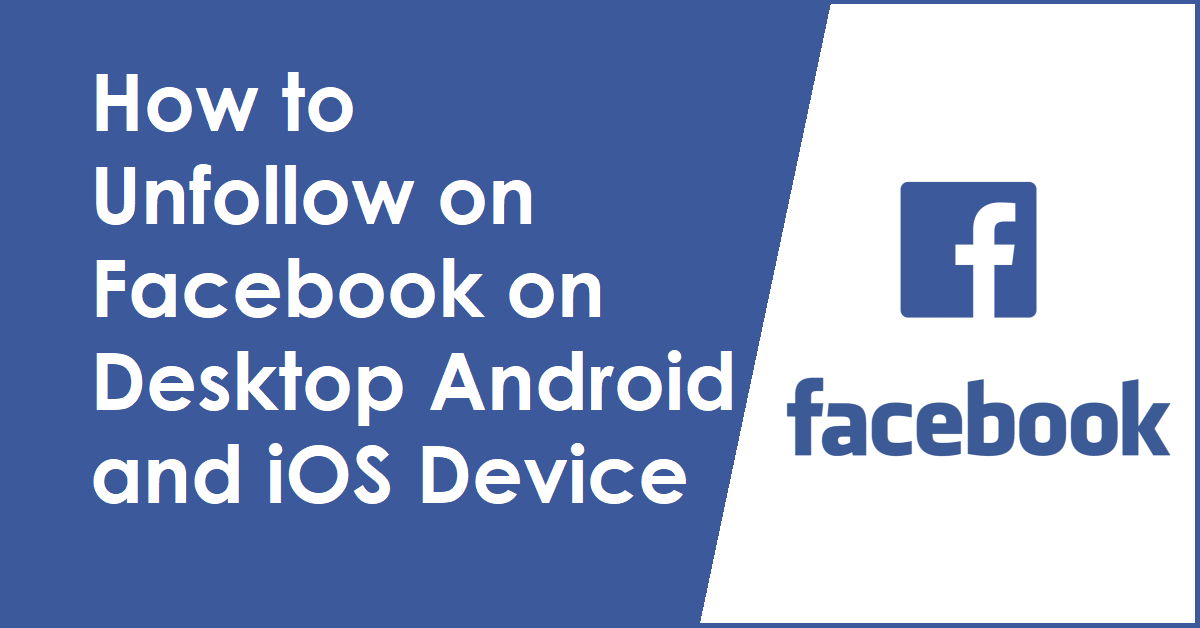 How to Unfollow on Facebook on Desktop Android and iOS Device