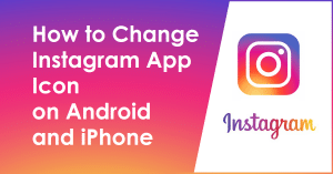 How to Change Instagram App Icon On Android and iPhone