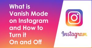 What is Vanish Mode on Instagram and How to Turn it On and Off