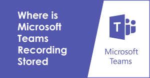 Where is Microsoft Teams Recording Stored