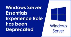 Windows Server Essentials Experience Role has been deprecated
